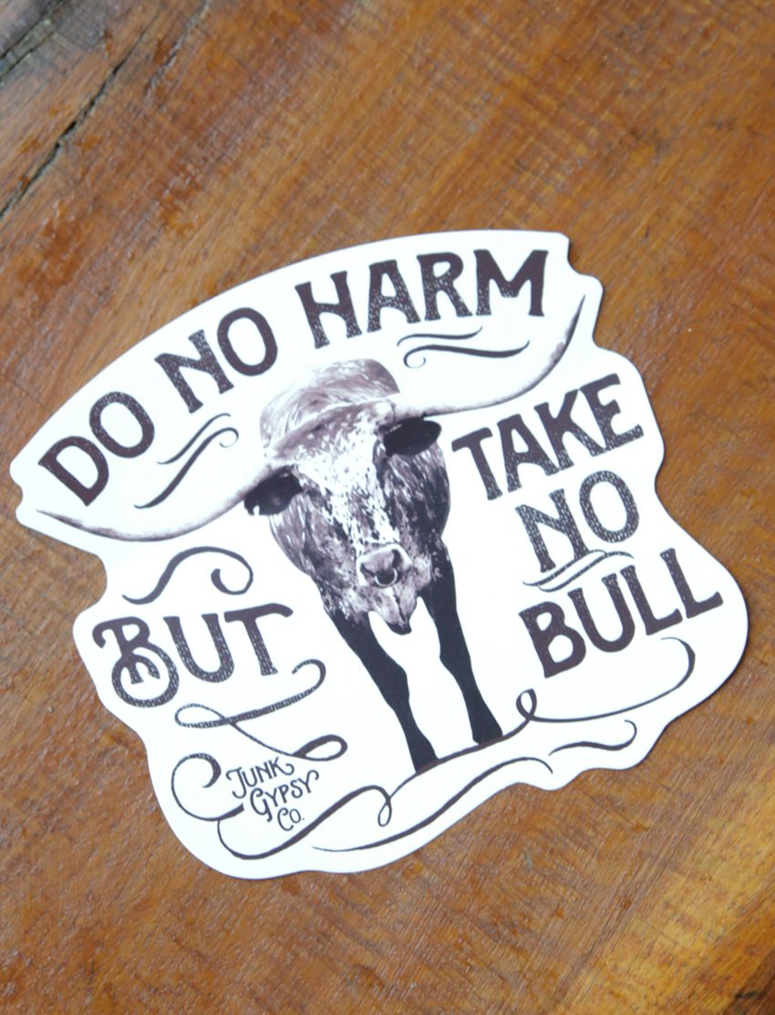 do no harm, but take no bull sticker