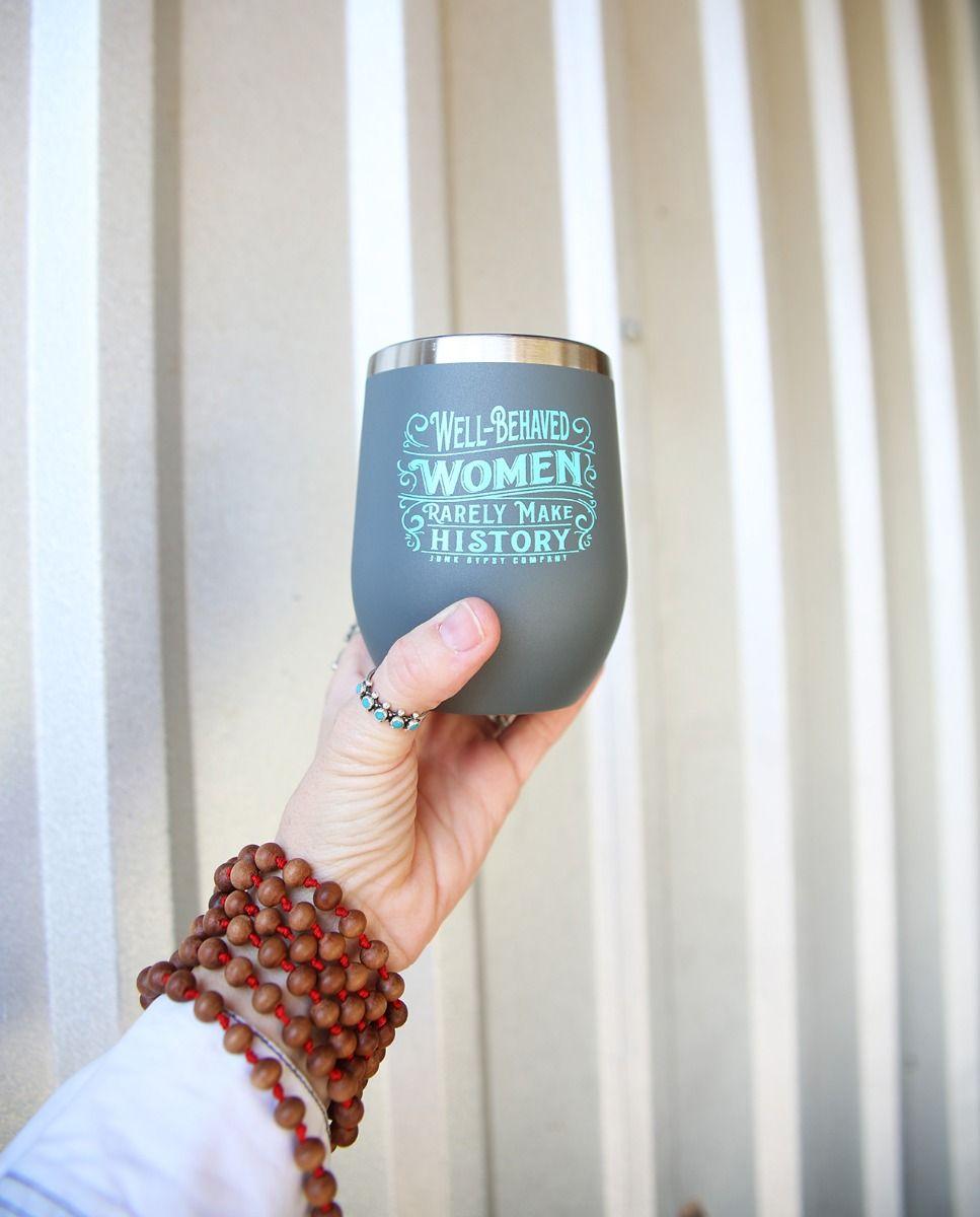 well behaved women rarely make history wine tumbler