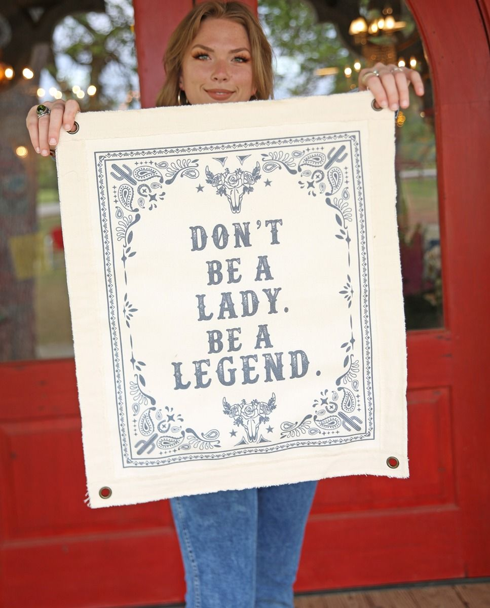 Don't Be a Lady, Be a Legend Canvas Wall Hanging