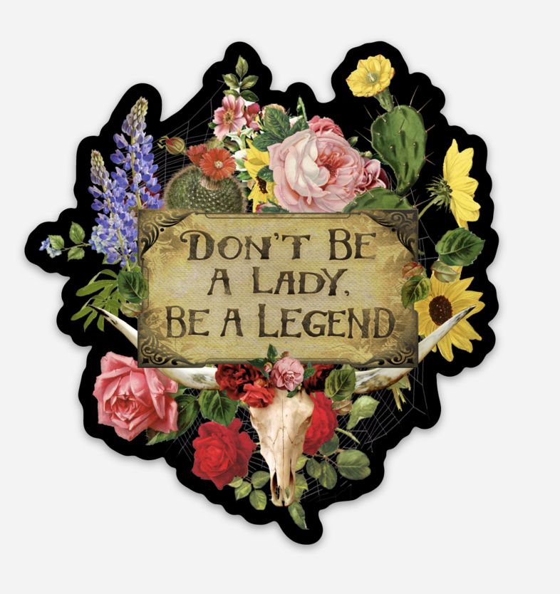 floral don't be a lady, be a legend sticker
