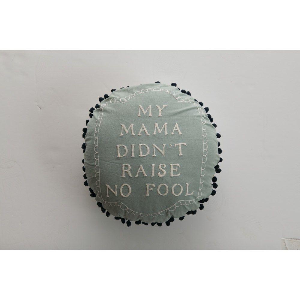 "Round ""My Mama Didn't Raise No Fool"" Embroidery w/ Pom Pom Trim Cotton Pillow"
