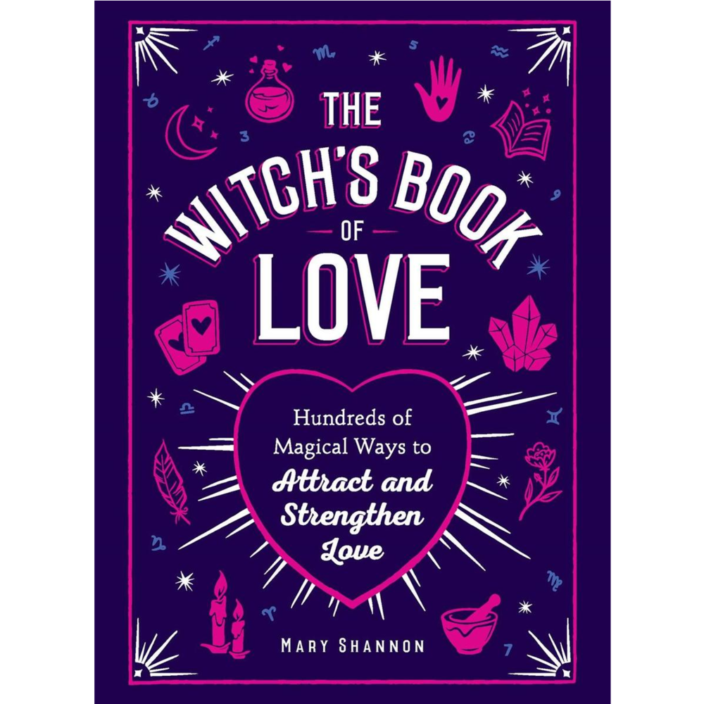 Witch's Book of Love: Hundreds of Magical Ways to Attract
