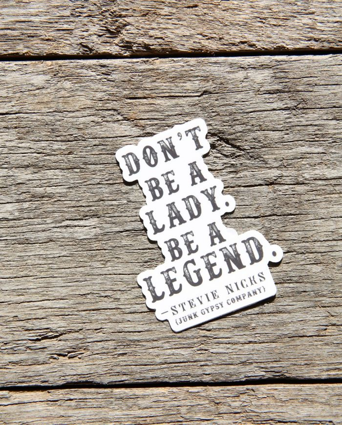 don't be a lady, be a legend sticker