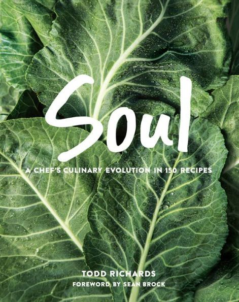 Soul: A Chef's Culinary Evolution in 150 Recipes -- by Todd Richards