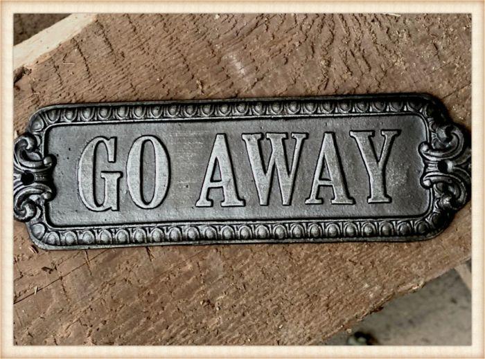 """""""Go Away"""" metal plaque"""